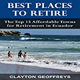 Best Places to Retire: The Top 15 Affordable Towns for Retirement in Ecuador