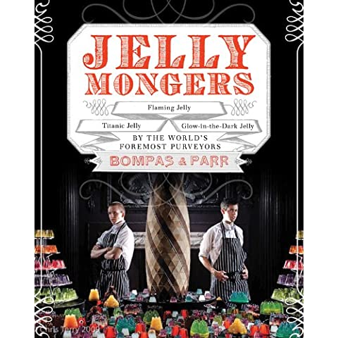 Jellymongers: Glow-in-the-Dark Jelly, Titanic Jelly, Flaming Jelly by the World's Foremost Purveyors Bompas & Parr