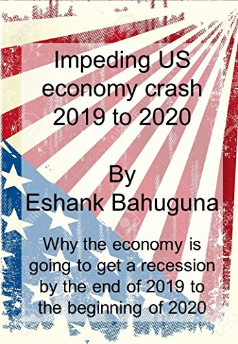 Impending US economy crash by 2020.: Why economy is going to get a recession by end of 2019 to beginning of 2020.