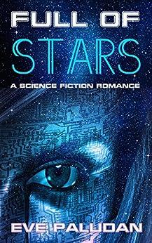 FULL OF STARS A Science Fiction Romance Novel by [Paludan, Eve]