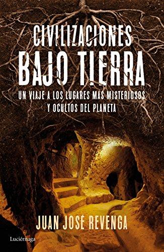Civilizaciones bajo tierra: Un viaje a los lugares más misteriosos y ocultos del planeta (ENIGMAS Y CONSPIRACIONES)