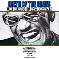 Birth Of The Blues - The Genius Of Ray Charles