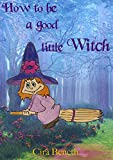 Kids Goods Best Deals - Childrens book- How to be a good little witch. ( Kids book for 2 ,3 ,4, 5 year olds ): How to be a good little witch (English Edition)