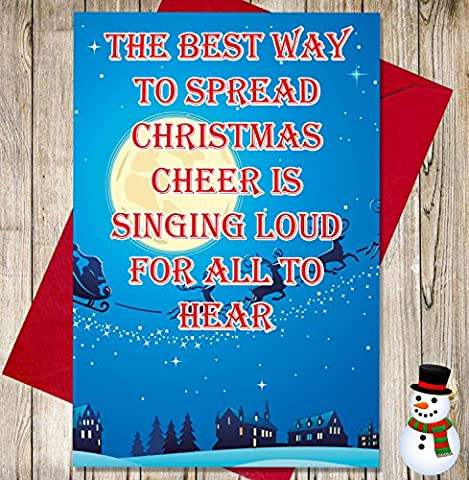 Funny/Cheeky Witz Weihnachten Karte–The Best Way To Spread Christmas Cheer ist Singen Laut für alle zu (Festliche Zitate Für Weihnachten)