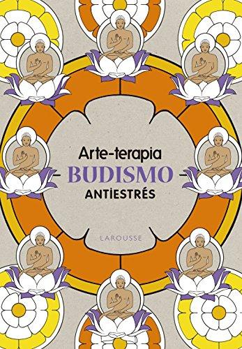 Arte-terapia BUDISMO (Larousse - Libros Ilustrados/ Prácticos - Ocio Y Naturaleza - Ocio)