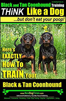 Black and Tan Coonhound Training | Think Like a Dog, But Don't Eat Your Poop!: Here's EXACTLY How To TRAIN Your Black and Tan Coonhound by [Pearce (Black and Tan Coonhound), Paul Allen]