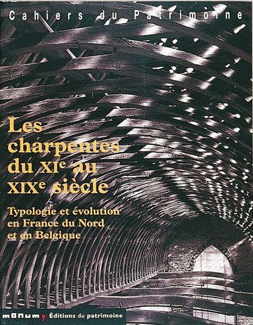 Les Charpentes du XIe au XIXe siècle : Typologie et Evolution en France du Nord et en Belgique