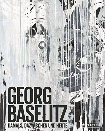 Georg Baselitz: Damals, dazwischen und heute