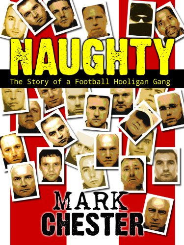 Naughty - the story of a football hooligan gang (English Edition) por Mark Chester