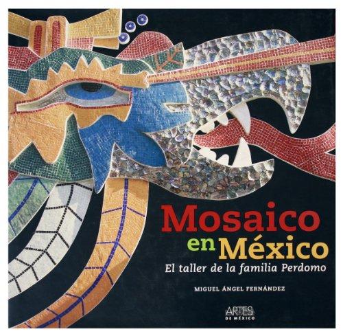 Mosaico en Mexico/ Mosaics in Mexico: El Taller De La Familia Perdomo/ The Workshop of the Perdomo Family por Miguel Angel Fernandez