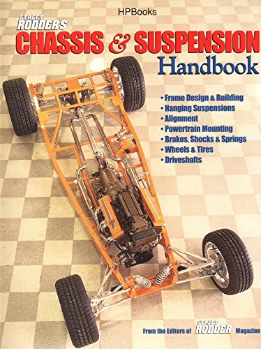 Street Rodder's Chassis & Suspension Handbook: Frame Design & Building, Hanging Suspension, Alignment, Powertrain Mounting, Brakes, Shocks & Springs, Wheels & Tires and Driveshafts (Hot Rod Chassis)