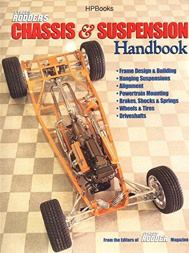 Street Rodder's Chassis & Suspension Handbook: Frame Design & Building, Hanging Suspension, Alignment, Powertrain Mounting, Brakes, Shocks & Springs, Wheels & Tires and Driveshafts -