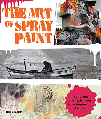 The Art of Spray Paint: Inspirations and Techniques from Masters of Aerosol (Aerosoles Braun)