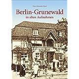 Berlin-Grunewald in alten Fotografien, historischer Bildband mit Archivbildern zur Regional- und Alltagsgeschichte, über 160 Fotografien