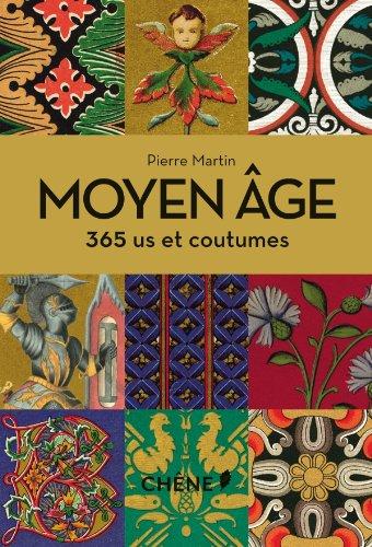 Moyen Age : 365 us et coutumes par Pierre Martin