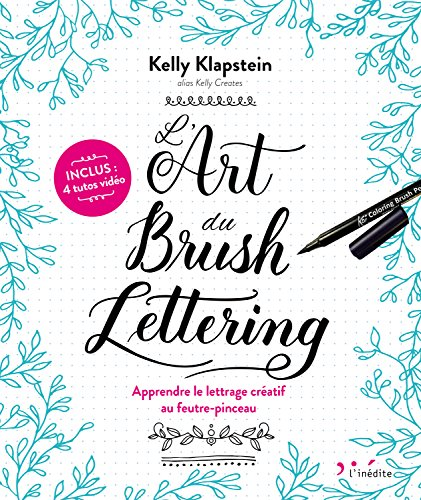 L'Art du Brush Lettering : Apprendre le lettrage créatif au feutre-pinceau par Kelly Klapstein