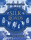 The Silk Roads: An Illustrated New History of the World