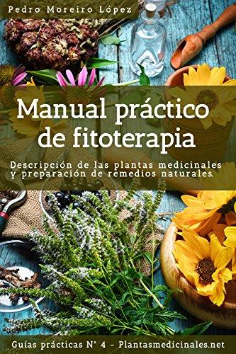 Manual práctico de fitoterapia: Descripción de las plantas medicinales y preparación de remedios naturales (Guías prácticas nº 4) por Pedro Moreiro López
