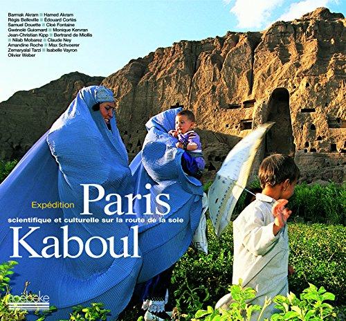 Paris Kaboul - Expédition scientifique et culturelle sur la route de la soie. par Barmak Akram