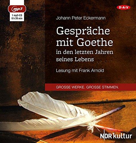 Gespräche mit Goethe in den letzten Jahren seines Lebens: Lesung mit Frank Arnold (1 mp3-CD)