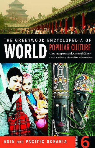 The Greenwood Encyclopedia of World Popular Culture, Vol. 6: Asia and Pacific...
