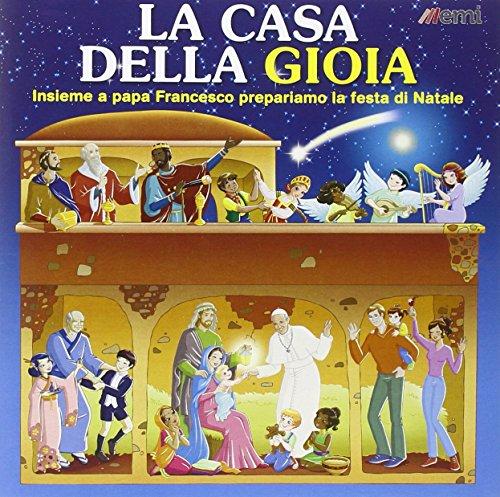 La casa della gioia. Insieme a papa Francesco prepariamo la festa di Natale