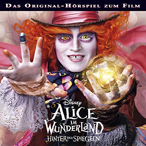 Alice im Wunderland - Hinter den Spiegeln: Original-Hörspiel zum Film -