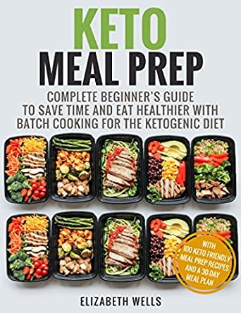 Keto Meal Prep Complete Beginner S Guide To Save Time And Eat Healthier With Batch Cooking For The Ketogenic Diet Ebook Wells Elizabeth Amazon Co Uk Kindle Store