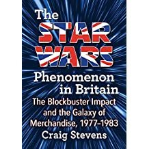 The Star Wars Phenomenon in Britain: The Blockbuster Impact and the Galaxy of Merchandise, 1977–1983