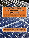 Le Système d'alimentation Solaire: Un guide pratique complet de conception du système d'énergie solaire pour mannequins intelligents...