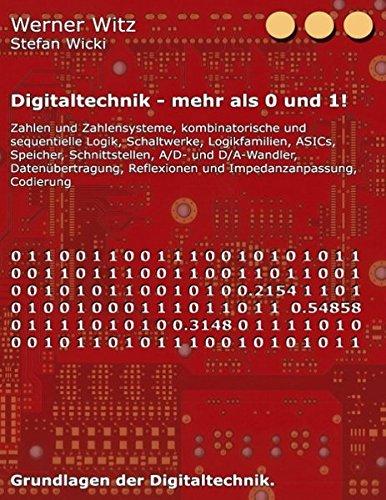 Digitaltechnik - mehr als 0 und 1!: Grundlagen der Digitaltechnik.