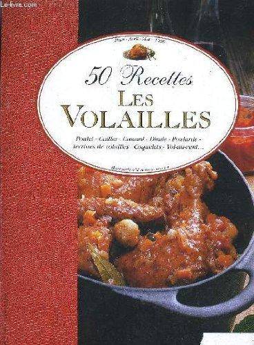 50 RECETTES LES VOLAILLES - POULET CAILLES CANARD DINDE POULARDE TERRINES DE VOLLAILLES COQUELETS VOL AU VENT ... HORS SERIE N°2 DE CUISINE DE LA MER - MARS AVRIL MAI 1998.