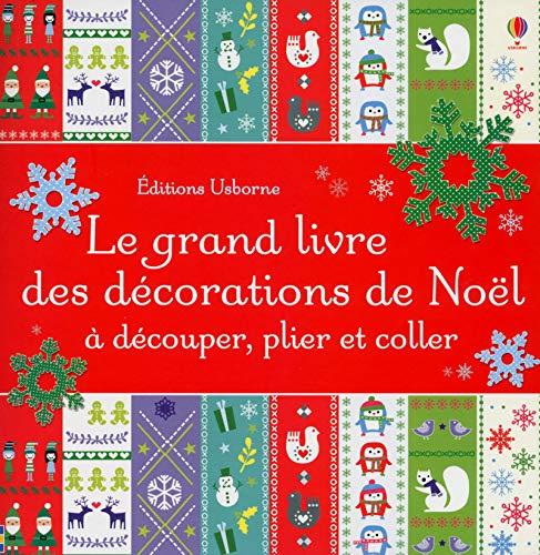 Le grand livre des décorations de Noël à découper, plier et coller par Fiona Watt