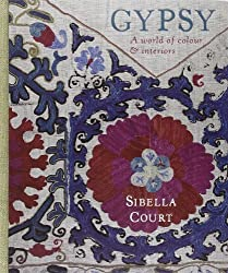 Gypsy: A World of Colour and Interiors by Sibella Court (2013-11-11)