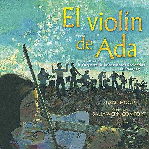 El violín de Ada (Ada's Violin): La historia de la Orquesta de Reciclados del Paraguay por Susan Hood