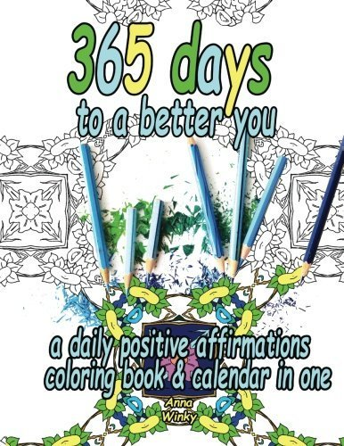 365 Days to a Better You: A Daily Positive Affirmations Coloring Book & Calendar in One by Anna Winky (2015-11-27)