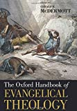 The Oxford Handbook of Evangelical Theology (Oxford Handbooks in Religion and Theology)