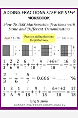 ADDING FRACTIONS STEP-BY-STEP WORKBOOK: How To Add Maths Fractions with Same and Different Denominators Paperback