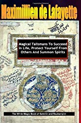 Magical Talismans To Succeed In Life, Protect Yourself From Others And Summon Spirits. Revised