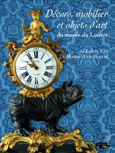 Décors, mobilier et objets d'art du musée du Louvre : De Louis XIV à Marie-Antoinette