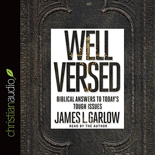 Well Versed: Biblical Answers to Today's Tough Issues - James L. Garlow - Unabridged