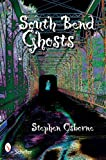 South Bend Ghosts: & Other Northern Indiana Haunts by Stephen Osborne (2009-03-01)