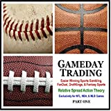 Gameday Trading: Easier Winning Sports Gambling, Fanduel, Draftkings, & Fantasy (The Relative Spread Action Theory for NFL, NBA, & MLB Games), Pt. 1