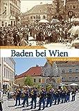 Baden bei Wien, gestern und heute. Der Wandel von Baden bei Wien in 55 faszinierenden Bildpaaren, die spannende Vergleiche zwischen einst und jetzt ermöglichen. (Sutton Zeitsprünge)
