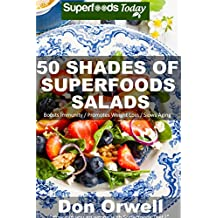 50 Shades of Superfoods Salads: Over 50 Wheat Free, Heart Healthy, Quick & Easy, Low Cholesterol, Whole Foods, full of Antioxidants & Phytochemicals: Cooking ... of Superfoods Book 2) (English Edition)
