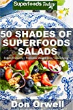 Image de 50 Shades of Superfoods Salads: Over 50 Wheat Free, Heart Healthy, Quick & Easy, Low