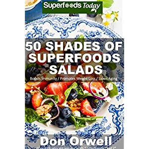 50 Shades of Superfoods Salads: Over 50 Wheat Free, Heart Healthy, Quick & Easy, Low
