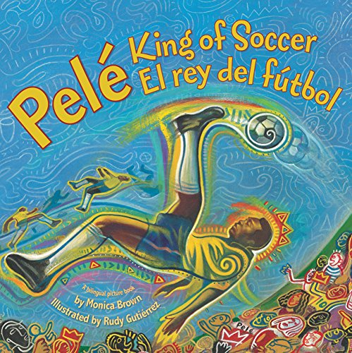 Pele, King of Soccer/Pele, El Rey del Futbol: Bilingual Spanish-English por Monica Brown