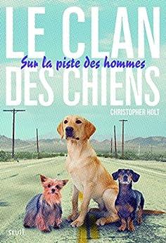 Sur la piste des hommes. Clan des Chiens, tome 1: Le Clan des Chiens, tome 1 par [Holt, Christopher]