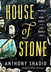 House of Stone: A Memoir of Home, Family, and a Lost Middle East by Anthony Shadid (2012-03-27)